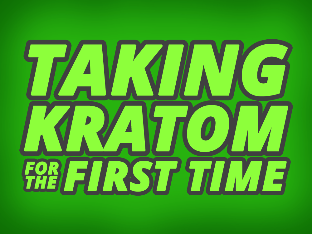 "Green text that reads ""Taking Kratom for the First Time"""